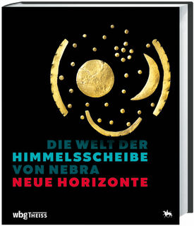 """Bildband """"Die Welt der Himmelsscheibe von Nebra - Neue Horizonte"""""""